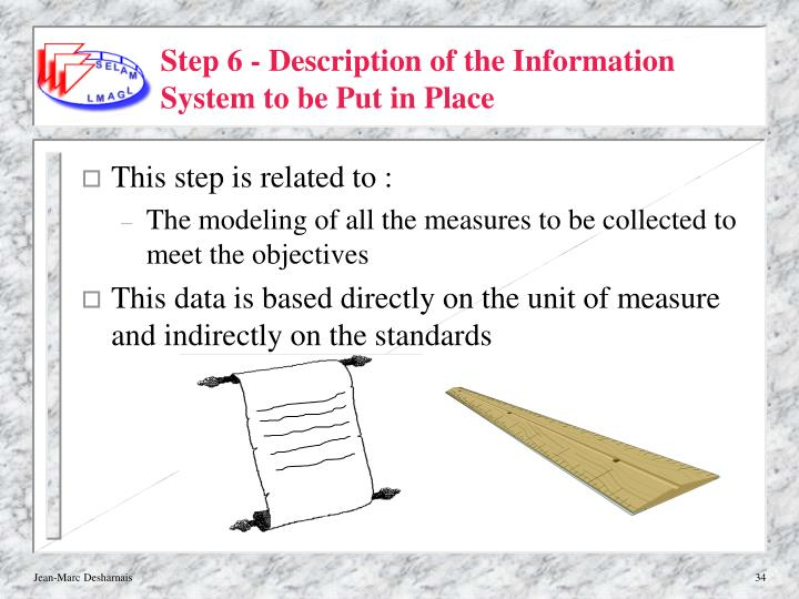Step 6 - Description of the Information System to be Put in Place