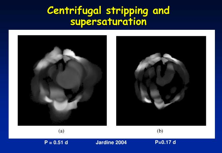 Centrifugal stripping and supersaturation