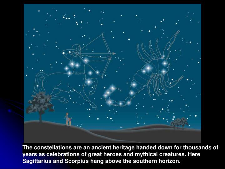 The constellations are an ancient heritage handed down for thousands of years as celebrations of great heroes and mythical creatures. Here Sagittarius and Scorpius hang above the southern horizon.