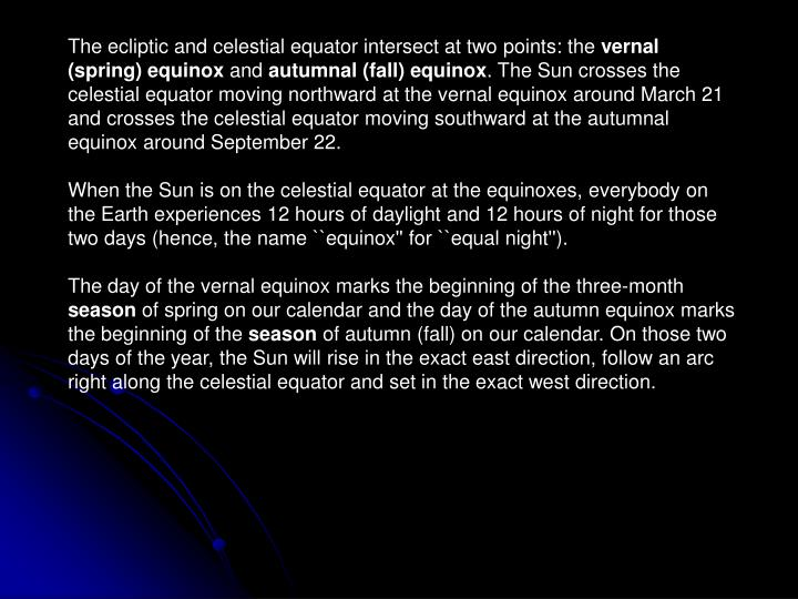 The ecliptic and celestial equator intersect at two points: the