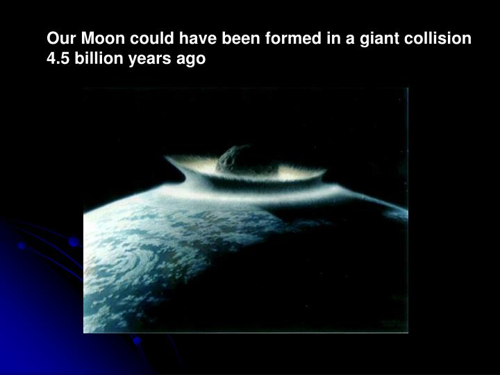Our Moon could have been formed in a giant collision