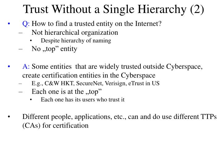 Trust Without a Single Hierarchy (2)