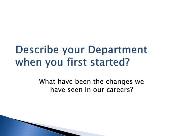 Describe your Department when you first started?