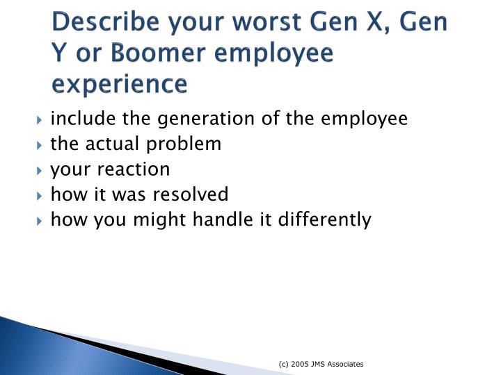 Describe your worst Gen X, Gen Y or Boomer employee experience