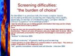 screening difficulties the burden of choice