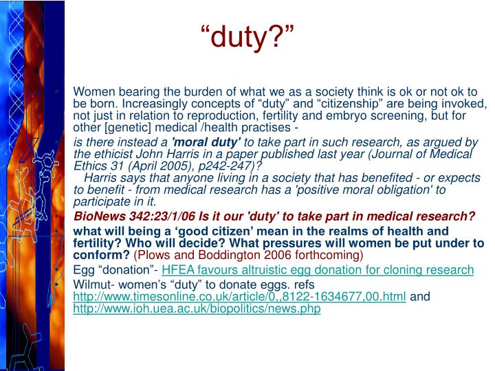 "Women bearing the burden of what we as a society think is ok or not ok to be born. Increasingly concepts of ""duty"" and ""citizenship"" are being invoked, not just in relation to reproduction, fertility and embryo screening, but for other [genetic] medical /health practises"