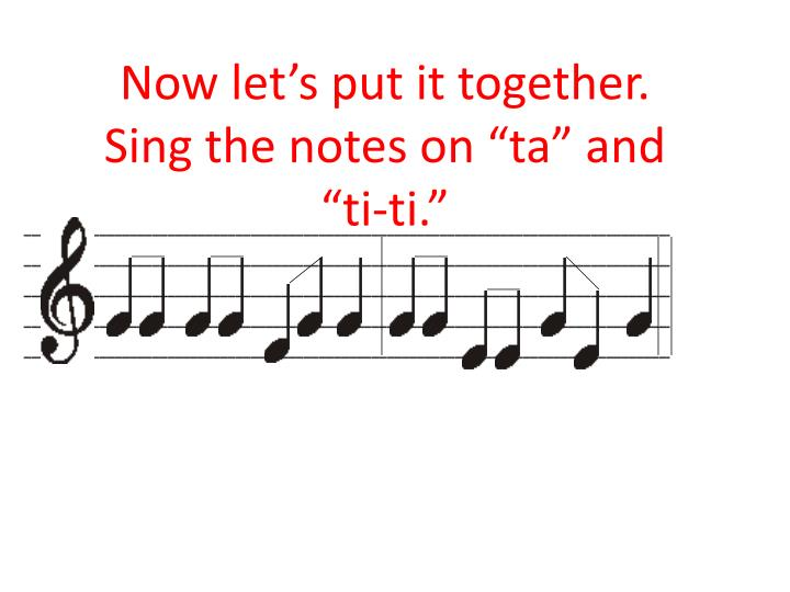 """Now let's put it together.  Sing the notes on """"ta"""" and """"ti-ti."""""""