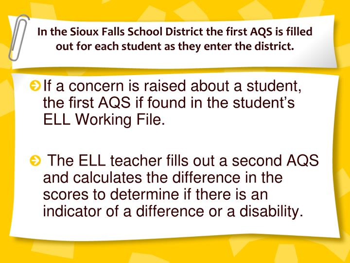 In the Sioux Falls School District the first AQS is filled out for each student as they enter the district.