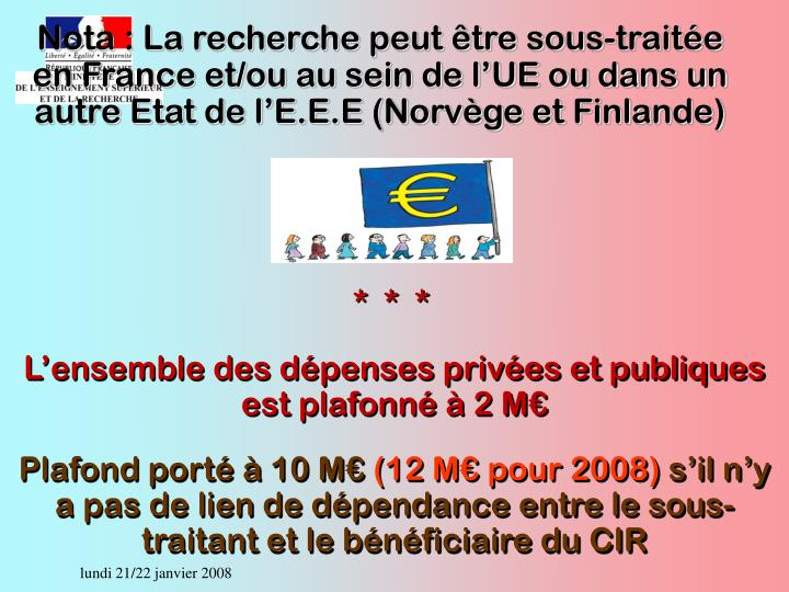 Nota : La recherche peut être sous-traitée en France et/ou au sein de l'UE ou dans un autre Etat de l'E.E.E (Norvège et Finlande)