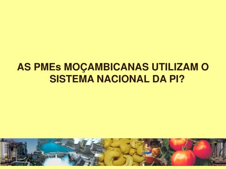 AS PMEs MOÇAMBICANAS UTILIZAM O SISTEMA NACIONAL DA PI?