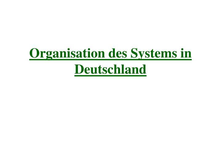 Organisation des Systems in Deutschland