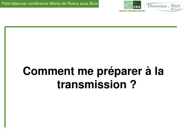 Comment me préparer à la transmission ?