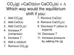 co 2 g cao s caco 3 s d which way would the equilibrium shift if you