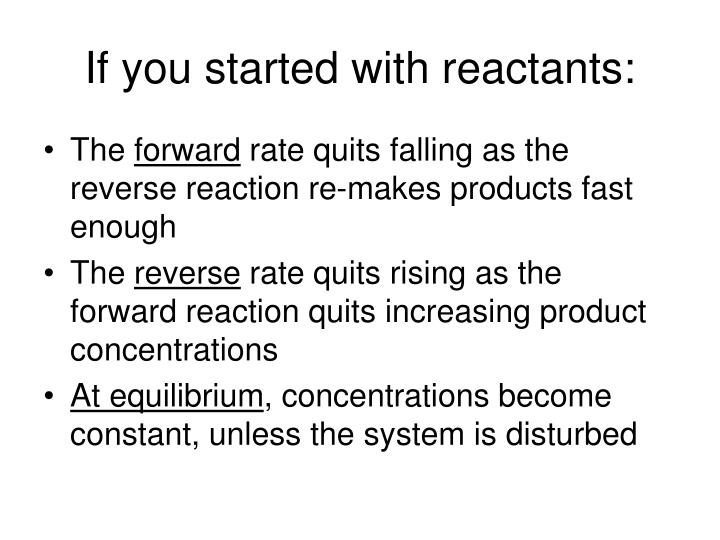 If you started with reactants: