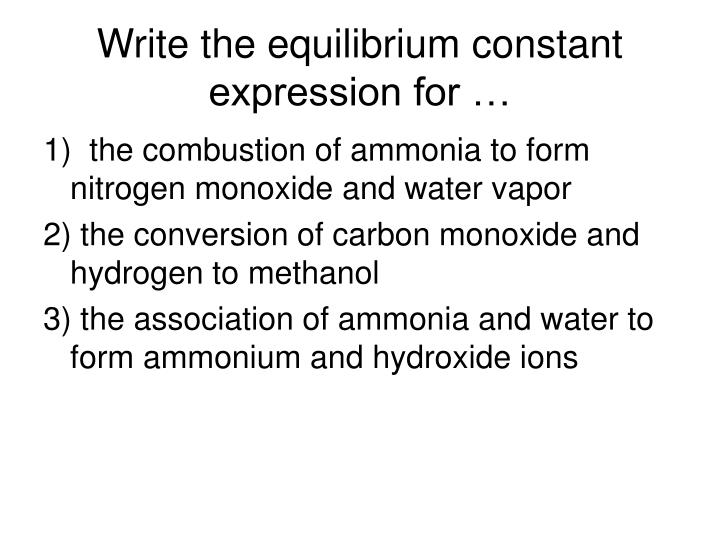 Write the equilibrium constant expression for …