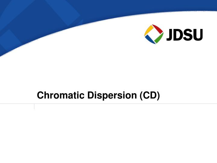 Chromatic Dispersion (CD)