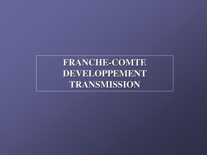 FRANCHE-COMTE DEVELOPPEMENT TRANSMISSION