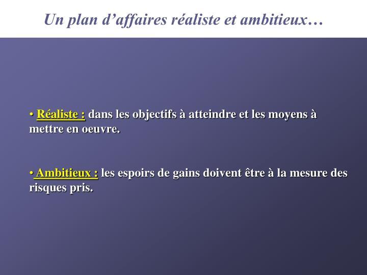 Un plan d'affaires réaliste et ambitieux…
