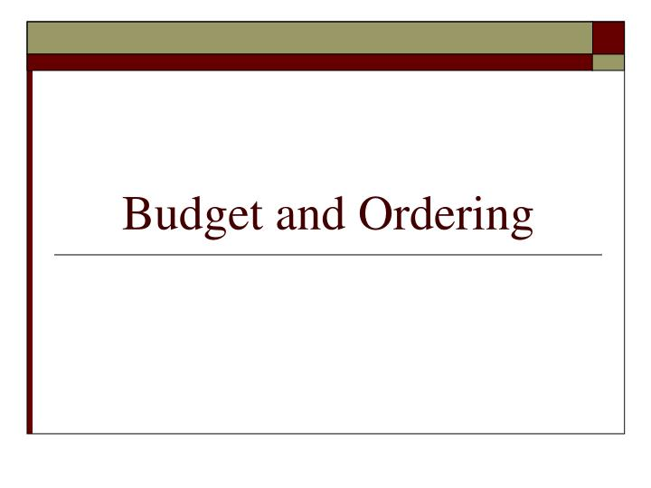 Budget and Ordering