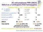 ac anticytoplasme pnn anca d ficit en 1 antitrypsine pizz homozygotes