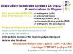 d s quilibre liaison bloc serpines ch 14q32 1 granulomatose de wegener
