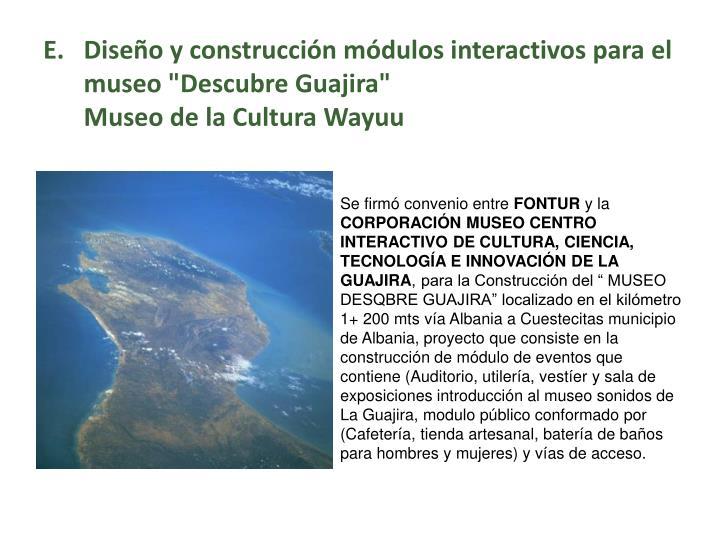 """Diseño y construcción módulos interactivos para el museo """"Descubre Guajira"""""""
