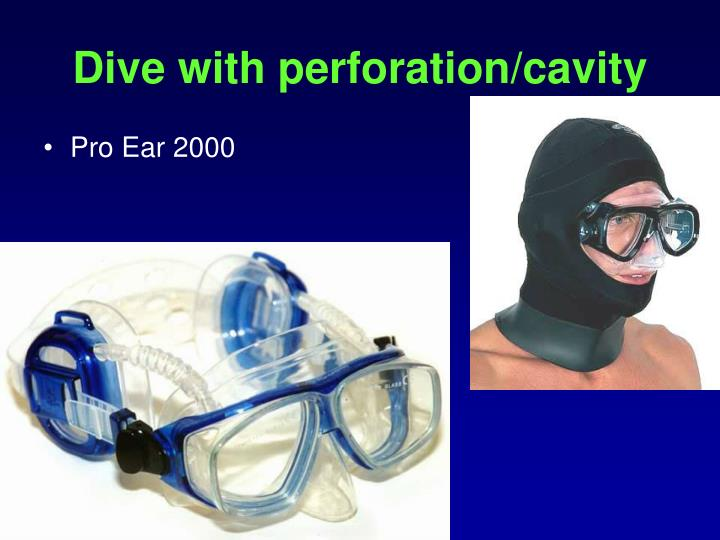 Dive with perforation/cavity