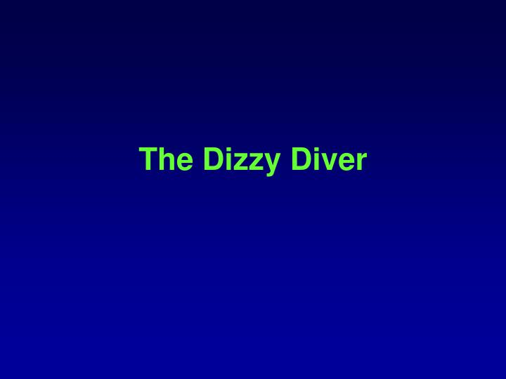 The Dizzy Diver