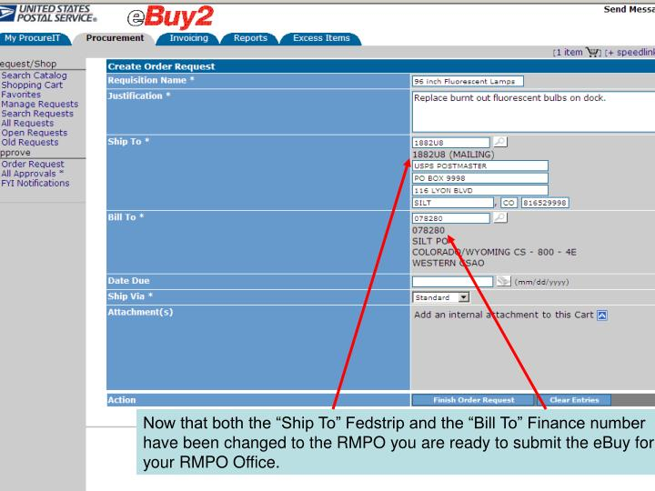 "Now that both the ""Ship To"" Fedstrip and the ""Bill To"" Finance number have been changed to the RMPO you are ready to submit the eBuy for your RMPO Office."
