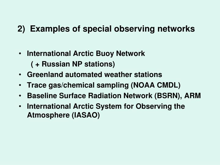 2)  Examples of special observing networks