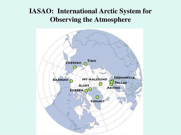 IASAO:  International Arctic System for Observing the Atmosphere