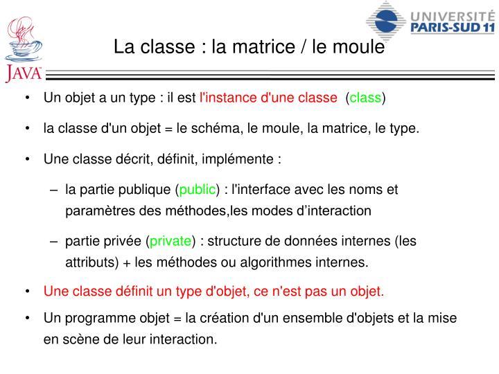 La classe : la matrice / le moule