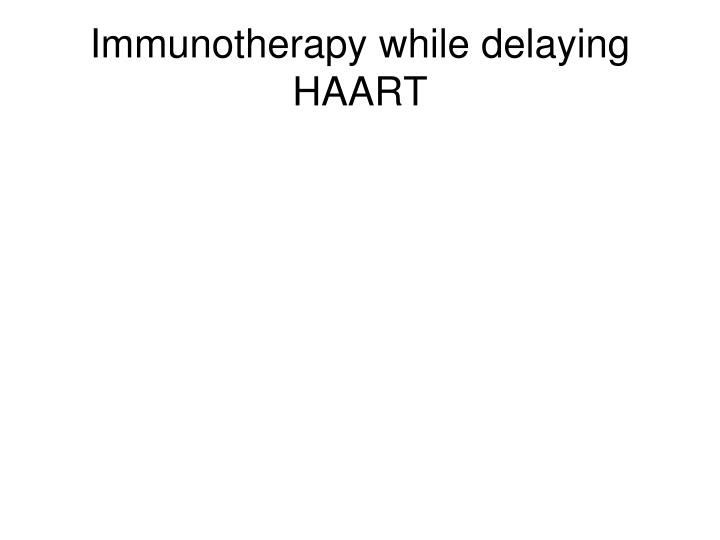 Immunotherapy while delaying HAART
