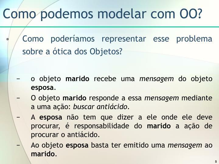 Como podemos modelar com OO?
