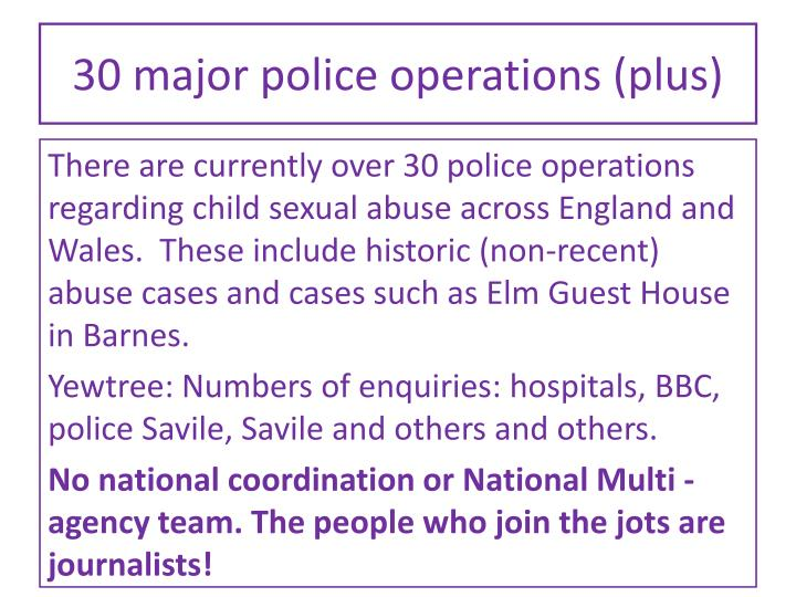 30 major police operations (plus)