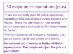 30 major police operations plus