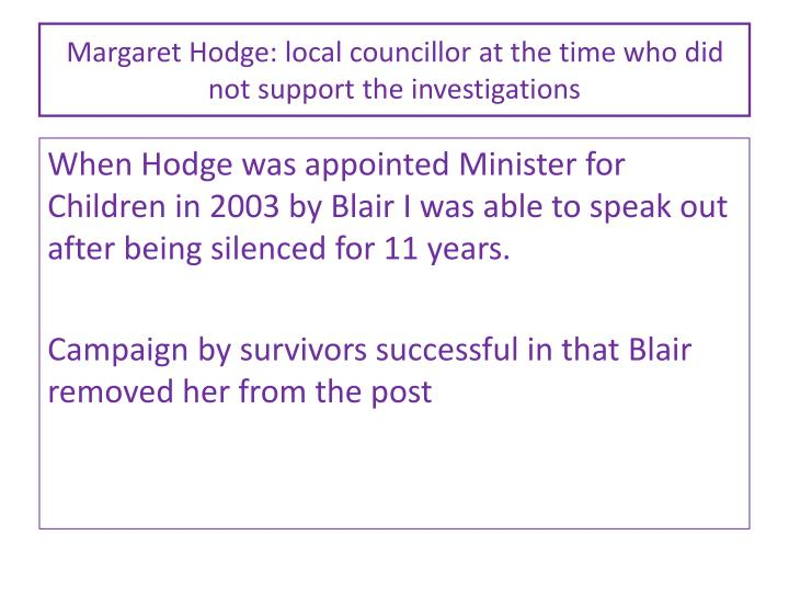 Margaret Hodge: local councillor at the time who did not support the investigations