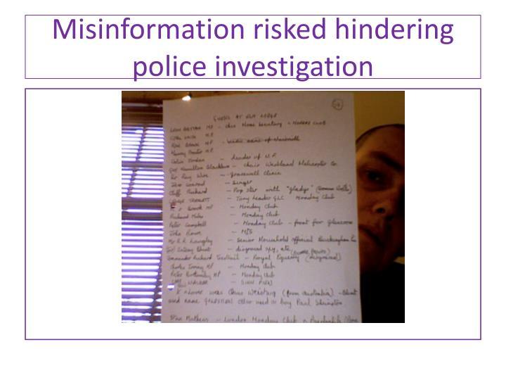 Misinformation risked hindering police investigation