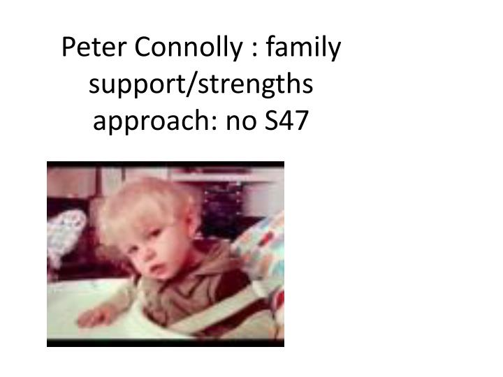 Peter Connolly : family support/strengths approach: no S47