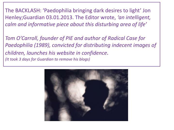 The BACKLASH: 'Paedophilia bringing dark desires to light' Jon Henley;Guardian 03.01.2013. The Editor wrote,