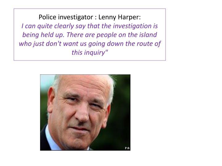 Police investigator : Lenny Harper: