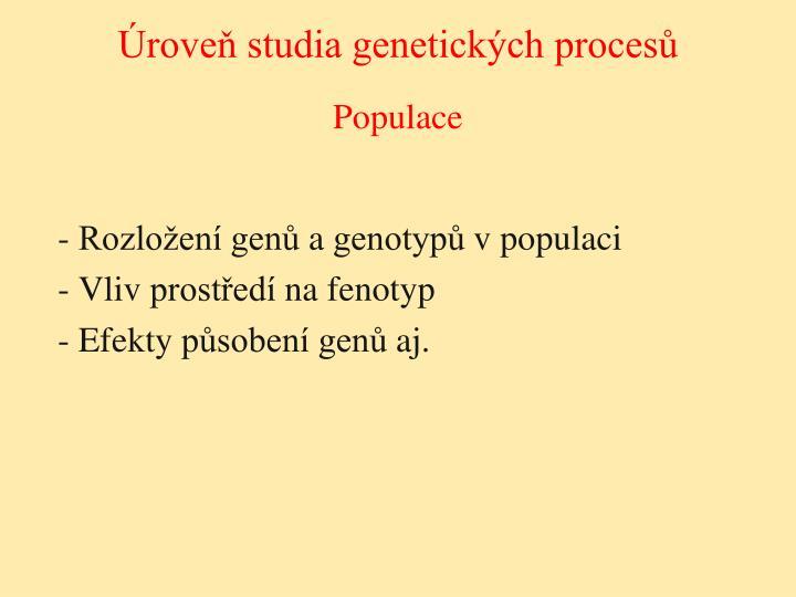 Úroveň studia genetických procesů