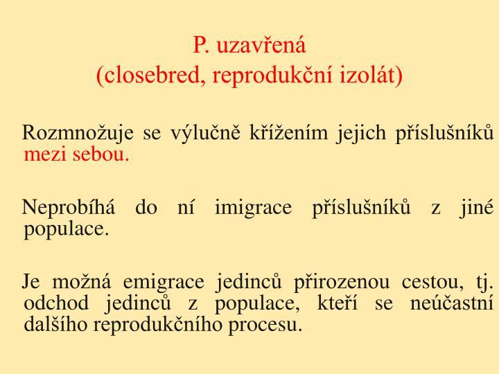 P. uzavřená