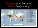 evolution of an educator global conferencing