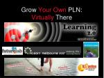 grow your own pln virtually there