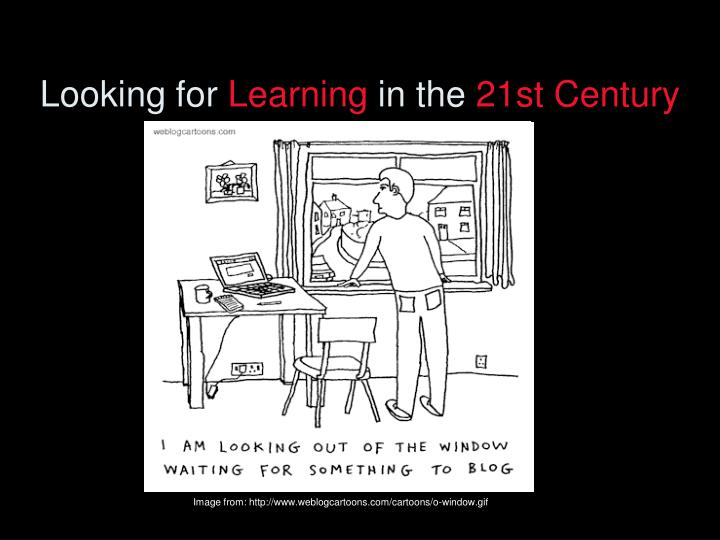 Looking for learning in the 21st century