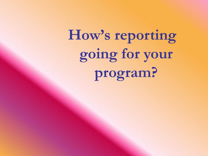 How's reporting going for your program?