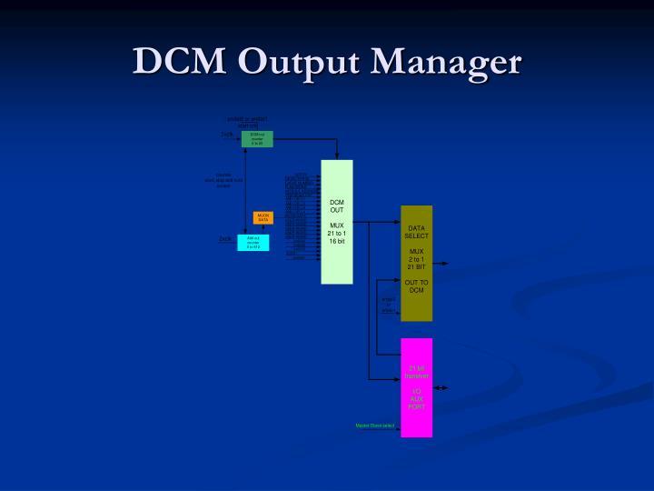 DCM Output Manager