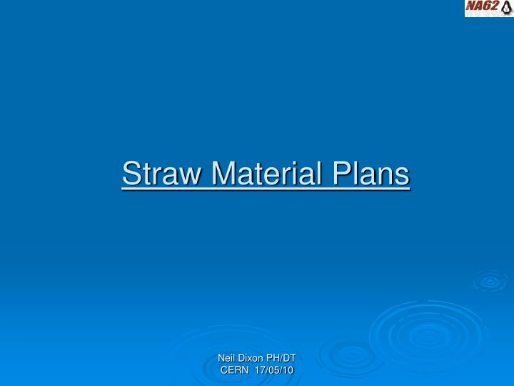 Straw material plans