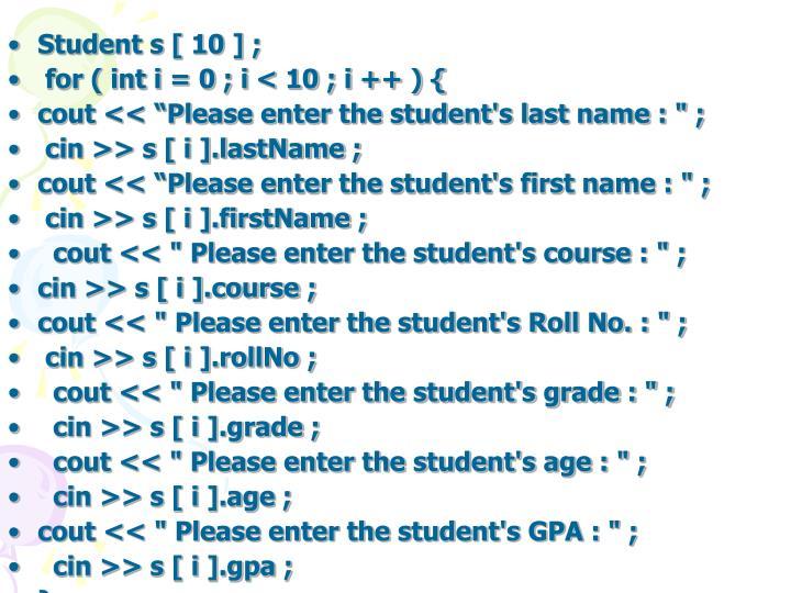 Student s [ 10 ] ;